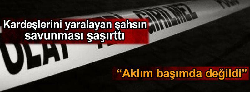 Kayseri'de bıçakla 2 kardeşine saldırdı