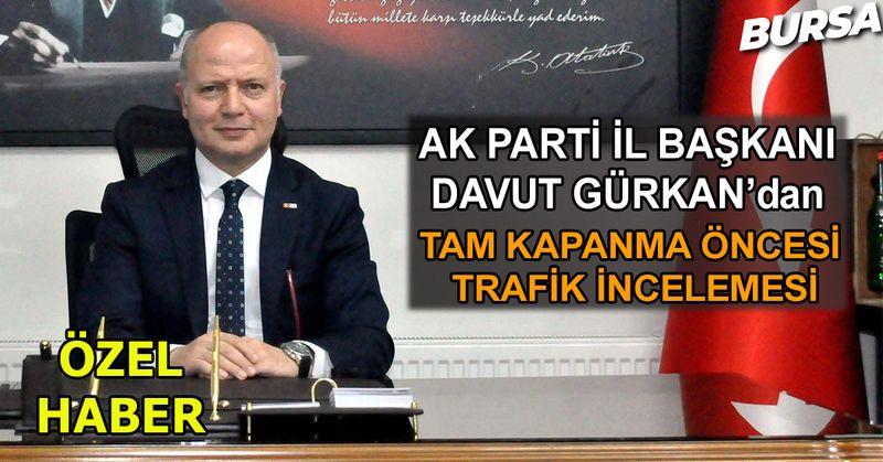 Bursa Ak Parti İl Başkanı Davut Gürkan trafiği yerinde İnceledi