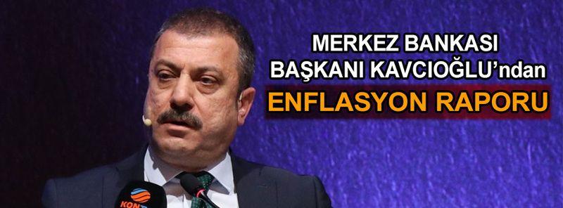Merkez Bankası Başkanı Kavcıoğlu'ndan Enflasyon Raporu