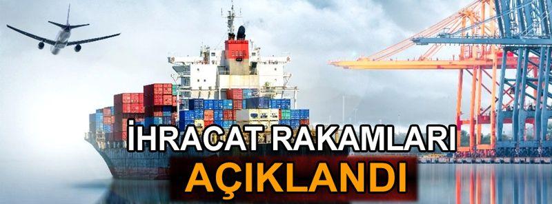Türkiye'nin ihracat rakamları açıklandı