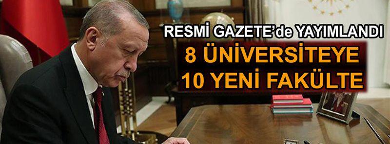 Cumhurbaşkanı Erdoğan'ın imzası ile 10 yeni fakülte