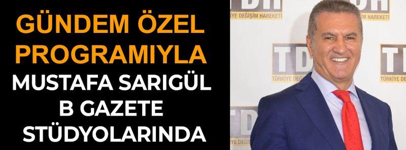 Mustafa Sarıgül B gazete ekranlarında canlı yayında