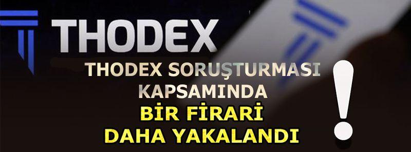 Thodex soruşturmasında bir firari daha yakalandı