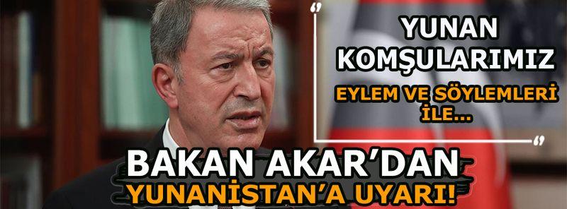Bakan Akar'dan Yunanistan'a sert tepki!