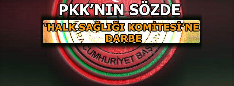 PKK'nın ''Halk Sağlığı Komitesi'ne'' darbe