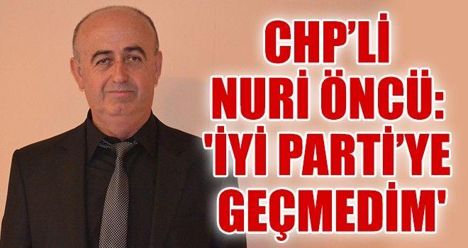 Chpli Nuri Öncü: İyi Partiye Geçmedim