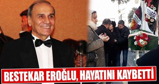 Bestekar Eroğlu, Hayatını Kaybetti