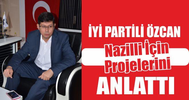 İYİ Partili Özcan, Nazilli için projelerini anlattı
