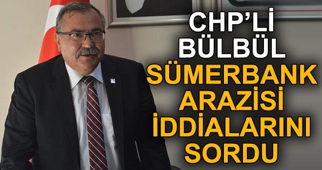 CHP'li Bülbül, Sümerbank arazisi iddialarını sordu
