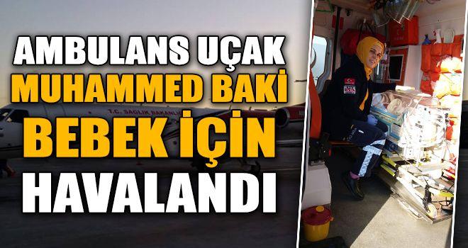 Ambulans uçak Muhammed Baki bebek için havalandı