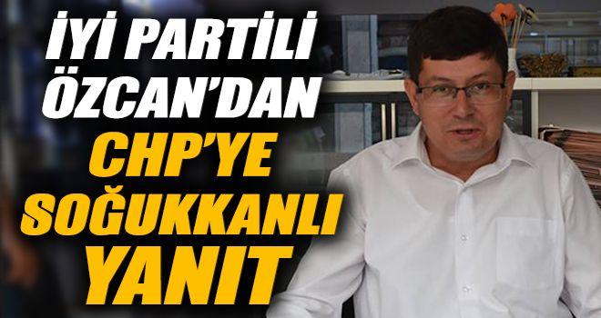 İYİ Partili Özcan'dan CHP'ye soğukkanlı yanıt
