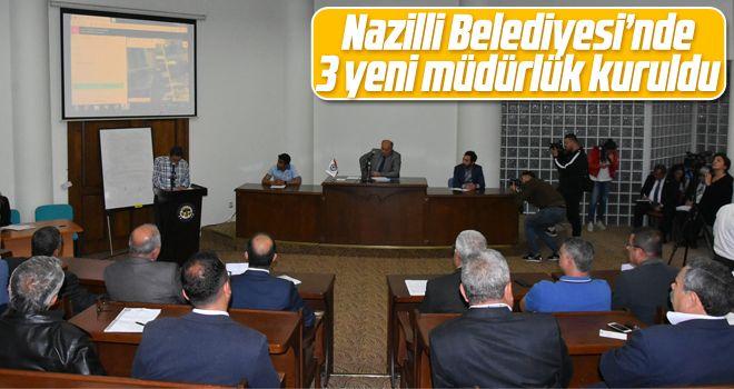 Nazilli Belediyesi'nde 3 yeni müdürlük kuruldu