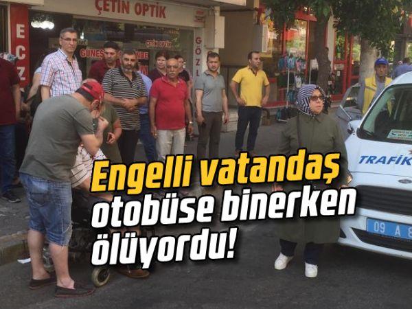 Engelli vatandaş otobüse binerken ölüyordu!
