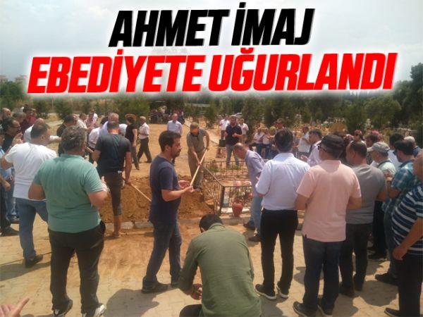 Ahmet İmaj, ebediyete uğurlandı