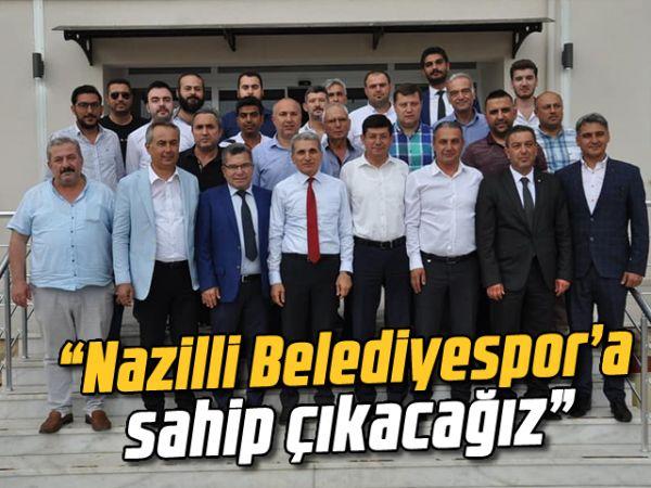 """""""Nazilli Belediyespor'a sahip çıkacağız"""""""