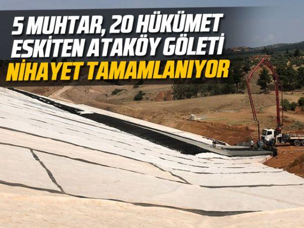5 muhtar, 20 hükümet eskiten Ataköy Göleti nihayet tamamlanıyor