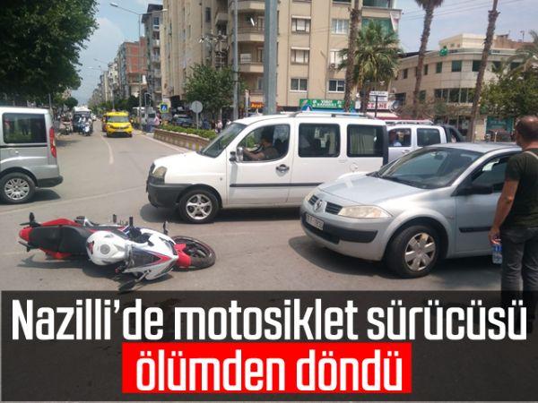 Nazilli'de motosiklet sürücüsü ölümden döndü