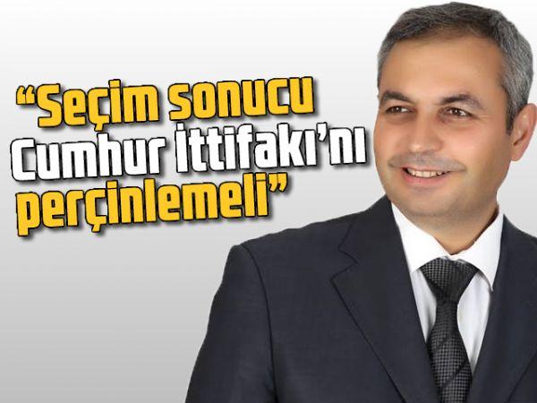 """""""Seçim sonucu Cumhur İttifakı'nı perçinlemeli"""""""