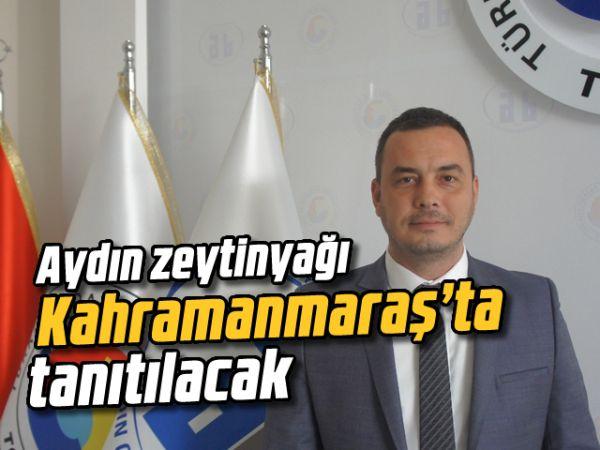 Aydın zeytinyağı Kahramanmaraş'ta tanıtılacak