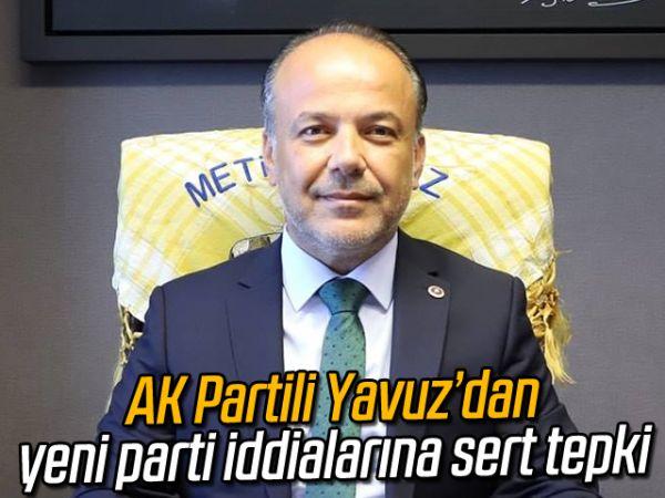 AK Partili Yavuz'dan yeni parti iddialarına sert tepki