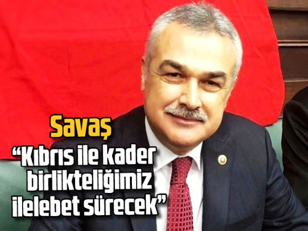 """Savaş, """"Kıbrıs ile kader birlikteliğimiz ilelebet sürecek"""""""