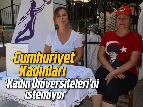 Cumhuriyet Kadınları, 'Kadın Üniversiteleri'ni istemiyor