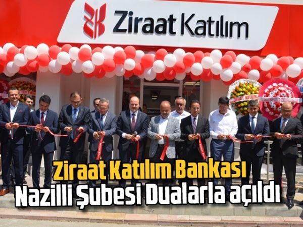 Ziraat Katılım Bankası Nazilli Şubesi Dualarla açıldı