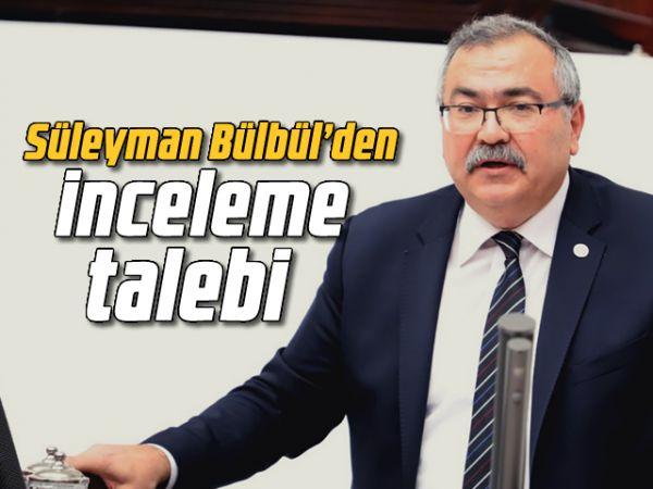 Süleyman Bülbül'den inceleme talebi