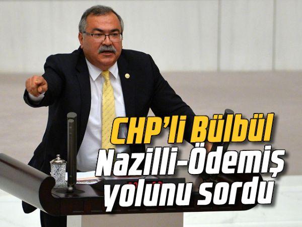 CHP'li Bülbül, Nazilli-Ödemiş yolunu sordu