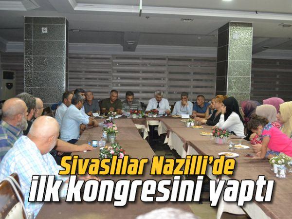 Sivaslılar Nazilli'de ilk kongresini yaptı
