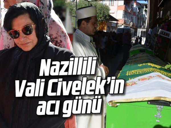 Nazillili Vali Civelek'in acı günü