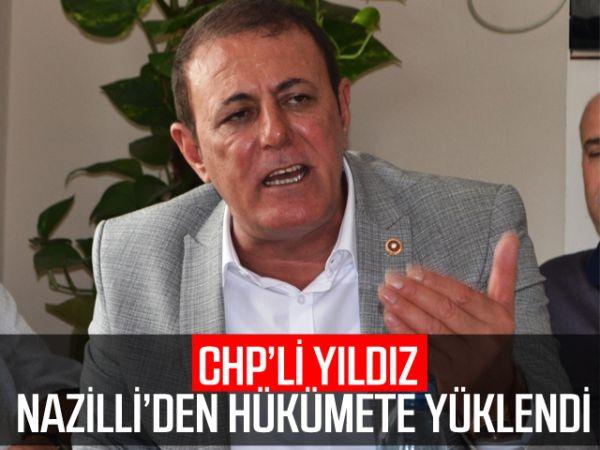 CHP'li Yıldız, Nazilli'den hükümete yüklendi