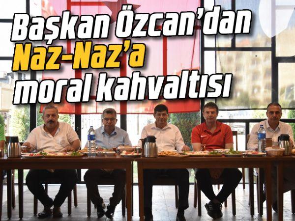 Başkan Özcan'dan Naz-Naz'a moral kahvaltısı