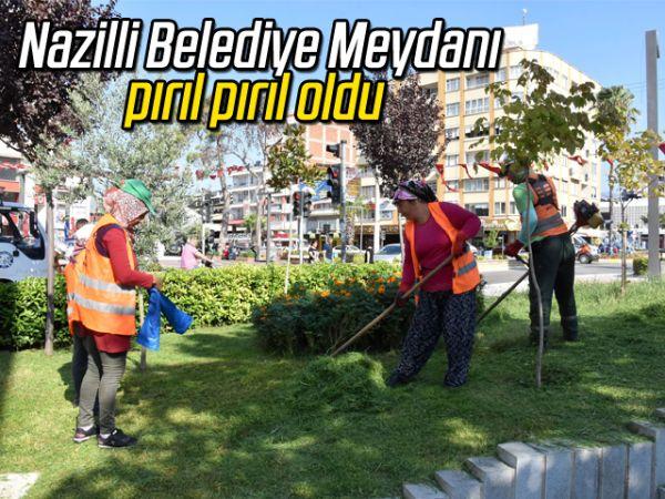 Nazilli Belediye Meydanı pırıl pırıl oldu