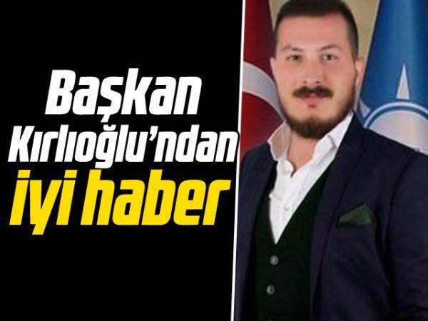 Başkan Kırlıoğlu'ndan iyi haber