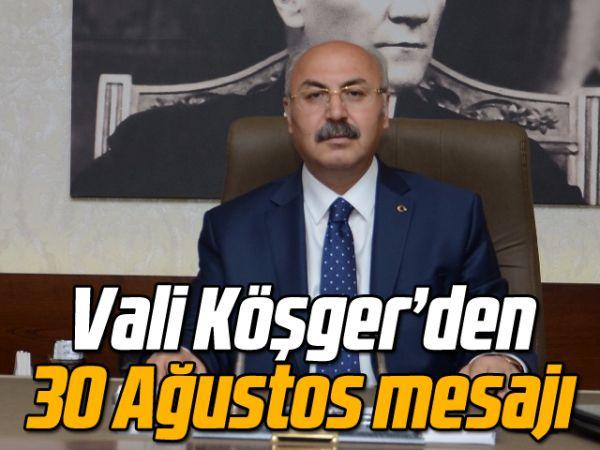 Vali Köşger'den 30 Ağustos mesajı
