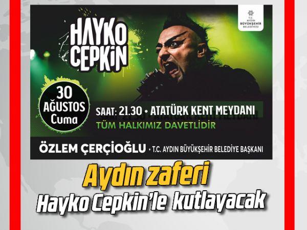 Aydın zaferi, Hayko Cepkin'le kutlayacak