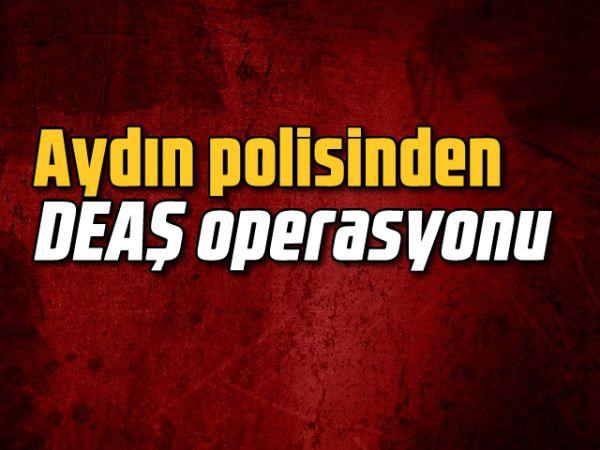 Aydın polisinden DEAŞ operasyonu