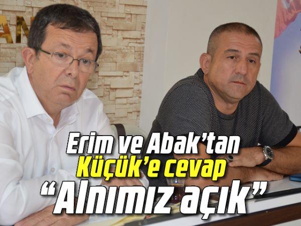 """Erim ve Abak'tan Küçük'e cevap: """"Alnımız açık"""""""