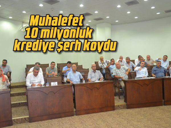 Muhalefet 10 milyonluk krediye şerh koydu