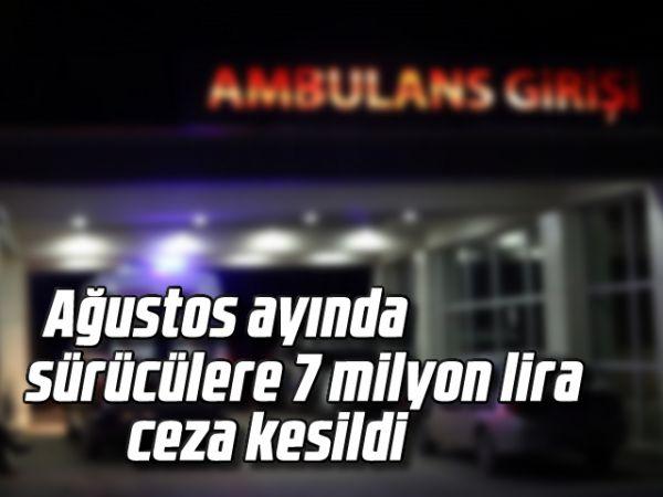 Ağustos ayında sürücülere 7 milyon lira ceza kesild
