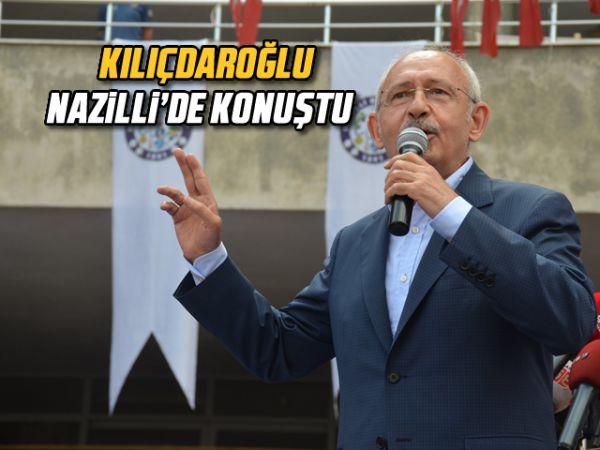 Kılıçdaroğlu, Nazilli'de konuştu