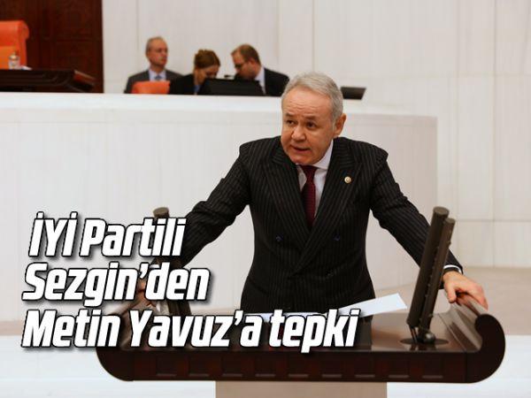 İYİ Partili Sezgin'den Metin Yavuz'a tepki