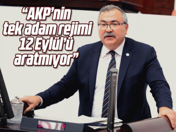 """""""AKP'nin tek adam rejimi 12 Eylül'ü aratmıyor"""""""