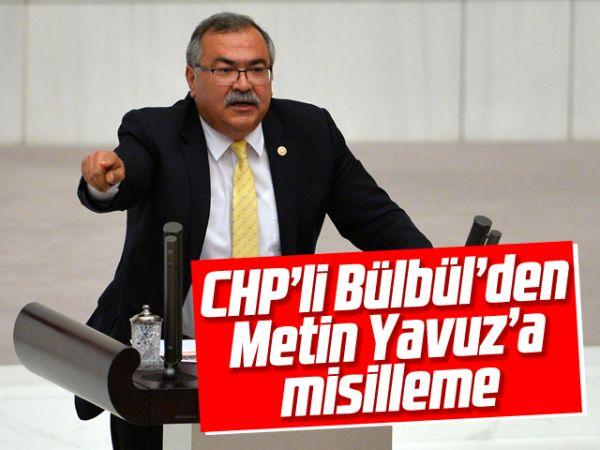 CHP'li Bülbül'den Metin Yavuz'a misilleme
