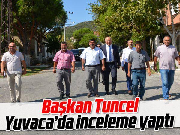 Başkan Tuncel, Yuvaca'da inceleme yaptı
