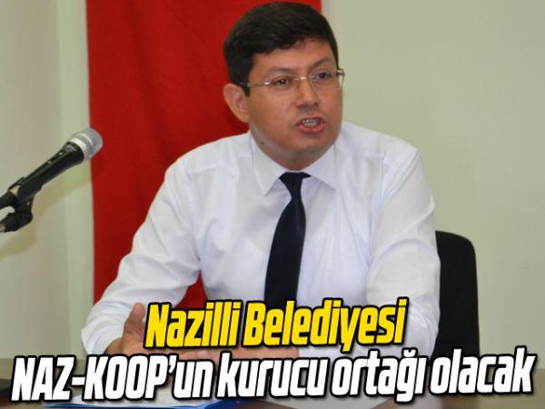 Nazilli Belediyesi, NAZ-KOOP'un kurucu ortağı olacak