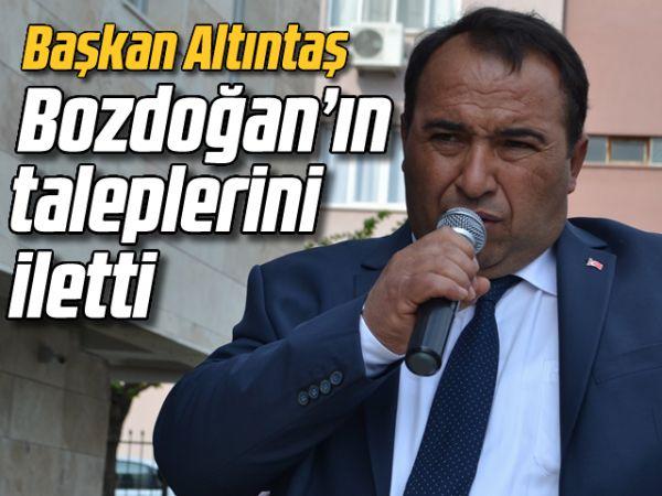 Başkan Altıntaş, Bozdoğan'ın taleplerini iletti