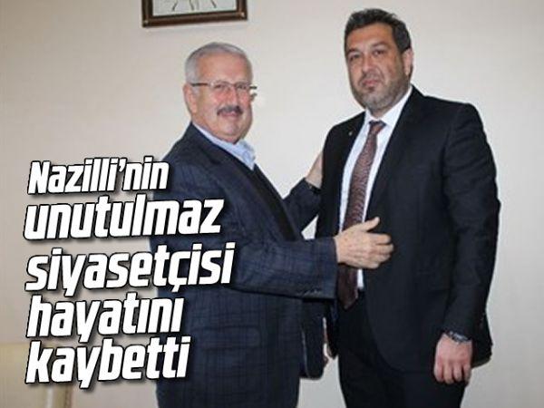 Nazilli'nin unutulmaz siyasetçisi hayatını kaybetti