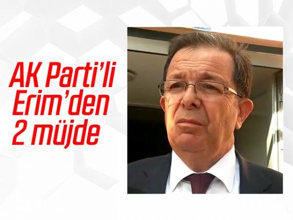 AK Parti'li Erim'den 2 müjde